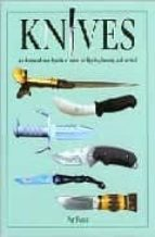 Knives: An Illustrated Encyclopedia Of Knives For Fighting, Hunting, And Survival