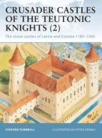 Crusader Castles of the Teutonic Knights (2): Baltic Stone Castles 1184-1560 (Fortress)