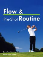 Flow & Pre-Shot Routine: Golf Tips: Routine Leads To Success (Golf Mental Tips Book 2) (English Edition)