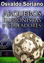 ARQUEROS, ILUSIONISTAS Y GOLEADORES (EBOOK)
