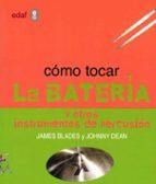 COMO TOCAR LA BATERIA Y OTROS INSTRUMENTOS DE PERCUSION (7ª ED.)