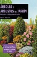 ARBOLES Y ARBUSTOS DE JARDIN: MANUAL DE CULTIVO Y CONSERVACION (6 ª ED.)