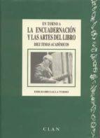 EN TORNO A LA ENCUADERNACION Y LAS ARTES DEL LIBRO: DIEZ TEMAS AC ADEMICOS