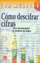 COMO DESCIFRAR CIFRAS: UNA INTRODUCCION AL ANALISIS DE DATOS