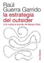 La estrategia del outsider o la vuelta al mundo de Naraya Sola (Alianza Literaria (Al))
