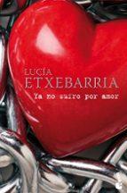 Ya no sufro por amor (Biblioteca Lucía Etxebarria)