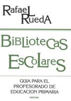 BIBLIOTECAS ESCOLARES: GUIA PARA EL PROFESORADO DE EDUCACION PRIM ARIA