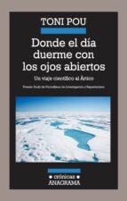 Donde el día duerme con los ojos abiertos: Un viaje científico al Ártico (Crónicas)