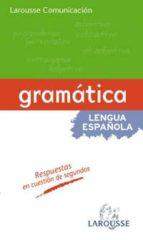 GRAMATICA LENGUA ESPAÑOLA (LAROUSSE COMUNICACION)