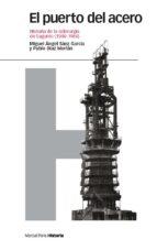 El puerto del acero: Historia de la siderurgia de Sagunto (1900-1984) (Estudios)
