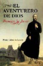 El Aventurero de dios - Francisco de Javier (Novela Historica(la Esfera))
