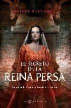 Secreto de la Reina persa, el (Novela Historica(la Esfera))