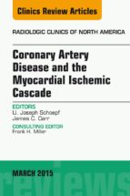 Coronary Artery Disease And The Myocardial Ischemic Cascade, An Issue Of Radiologic Clinics Of North America, (The Clinics: Radiology)