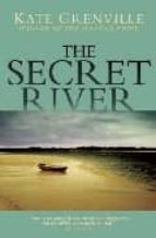THE SECRET RIVER (WINNER OF COMMONWEALTH WRITERS PRIZE 2006) (SHORTLISTED FOR MILES FRANKLIN LITERARY AWARD 2006)