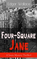 Four-Square Jane (Classic Mystery Thriller): A British Mystery Novel From The Prolific Author Known For The Creation Of King Kong, The Four Just Men, Detective ... & The Daffodil Murder (English Edition)