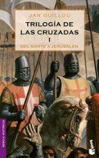 Trilogía de las Cruzadas I. Del Norte a Jerusalén (Novela histórica)