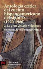 ANTOLOGIA CRITICA DEL CUENTO HISPANOAMERICANO DEL SIGLO XX: LA GR AN SINTESIS Y DESPUES (VOL. 2)