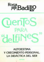 """CUENTOS PARA """"DELFINES"""": AUTOESTIMA Y CRECIMIENTO PERSONAL, LA DI DACTICA DEL SER"""
