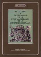 ESTATUTOS Y ORDENANZAS DE LA REAL MAESTRANZA DE LA CIUDAD DE GRAN ADA