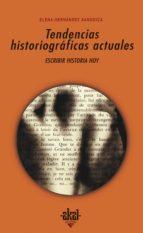 Tendencias historiográficas actuales. Escribir historia hoy (Universitaria)