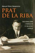 PRAT DE LA RIBA: NACIONALISME I FORMACIO D UN ESTAT CATALA