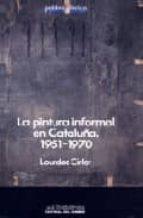 PINTURA INFORMAL EN CATALUÑA, LA. 1951-1970
