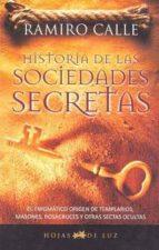 HISTORIA DE LAS SOCIEDADES SECRETAS: EL ENIGMATICO ORIGEN DE TEMPLARIOS, MASONES ROSACRUCES Y OTRAS (2010)