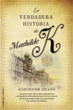 LA VERDADERA HISTORIA DE MATHILDE K.