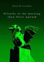Silently in the morning thou fliest upward