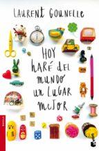 Hoy Haré Del Mundo Un Lugar Mejor (Novela y Relatos)