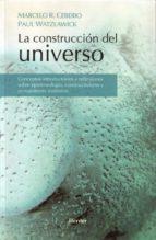 La Construcción Del Universo. Conceptos Introductorios Y Reflexiones Sobre Epistemología, Constructivismo Y Pensamiento Sistémico