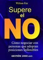 SUPERE EL NO: COMO NEGOCIAR CON PERSONAS QUE ADOPTAN POSICIONES I NFLEXIBLES (3ª ED.)