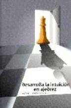 DESARROLLA LA INTUICION EN AJEDREZ