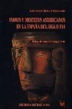 INDIOS Y MESTIZOS AMERICANOS EN LA ESPAÑA DEL SIGLO XVI