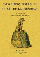 DISCURSO SOBRE EL LUXO DE SEÑORAS Y PROYECTO DE UN TRAJE NACIO (E D. FACSIMIL)