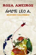 Ámote Leo A. Destino Xalundes (Infantil E Xuvenil - Milmanda E-Book)