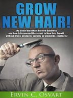 Grow New Hair: My Battle With Male Pattern Baldness And How I Discovered The Secret To New Hair Growth (English Edition)