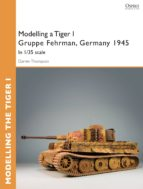 Modelling a Tiger I Gruppe Fehrman, Germany 1945: In 1/35 scale (Osprey Modelling Guides)