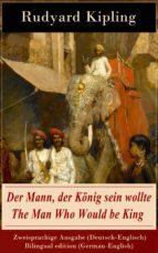 DER MANN, DER KÖNIG SEIN WOLLTE / THE MAN WHO WOULD BE KING - ZWEISPRACHIGE AUSGABE (DEUTSCH-ENGLISCH) / BILINGUAL EDITION (GERMAN-ENGLISH) (EBOOK)