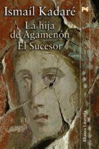 LA HIJA DE AGAMENON / EL SUCESOR