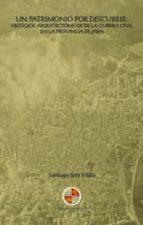 UN PATRIMONIO POR DESCUBRIR: VESTIGIOS ARQUITECTÓNICOS DE LA GUERRA CIVIL EN LA PROVINCIA DE JAÉN (EBOOK)