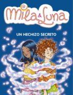 Un hechizo secreto (Mila & Luna 2) (MILA Y LUNA)