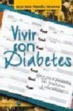 VIVIR CON DIABETES: GUIA PARA PACIENTES, SUS FAMILIARES Y EDUCADO RES