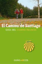 EL CAMINO DE SANTIAGO. GUÍA DEL CAMINO FRANCÉS. EDICIÓN 2014 (EBOOK)