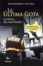 LA ULTIMA GOTA. LA NOVELA DEL CASO MALAYA