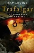 TRAFALGAR: THE BIOGRAPHY OF A BATTLE