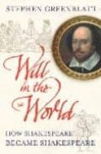 [Will in the World: How Shakespeare Became Shakespeare] (By: Stephen Greenblatt) [published: September, 2005]