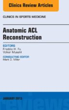Anatomic ACL Reconstruction, An Issue of Clinics in Sports Medicine, (The Clinics: Orthopedics)