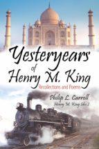 YESTERYEARS OF HENRY M. KING (EBOOK)