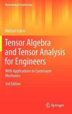 Tensor Algebra And Tensor Analysis For Engineers: With Applications To Continuum Mechanics (Mathematical Engineering)
